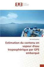 Estimation Du Contenu En Vapeur D'Eau Tropospherique Par GPS Embarque:  Etat Des Lieux, Enjeux Et Perspectives