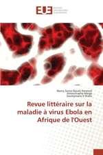 Revue Litteraire Sur La Maladie a Virus Ebola En Afrique de L'Ouest