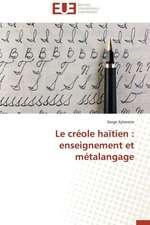 Le Creole Haitien:  Enseignement Et Metalangage