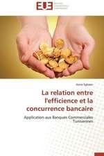 La Relation Entre L'Efficience Et La Concurrence Bancaire:  Enjeux Et Etapes de Mise En Place