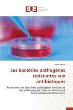 Les Bacteries Pathogenes Resistantes Aux Antibiotiques:  Nouvelle Approche