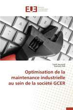 Optimisation de La Maintenance Industrielle Au Sein de La Societe Gcer:  Nouvelle Approche