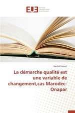 La Demarche Qualite Est Une Variable de Changement, Cas Marodec-Onapar:  Une Etude Transversale