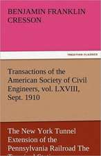 Transactions of the American Society of Civil Engineers, Vol. LXVIII, Sept. 1910 the New York Tunnel Extension of the Pennsylvania Railroad the Termin:  The Central Man of All the World a Course of Lectures Delivered Before the Student Body of the New York State Colleg