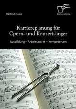 Karriereplanung Fur Opern- Und Konzerts Nger:  Ausbildung - Arbeitsmarkt - Kompetenzen