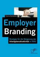 Employer Branding:  Strategie Fur Die Steigerung Der Arbeitgeberattraktivit T in Kmu