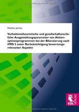 Verhaltenstheoretische und gesellschaftsrechtliche Ausgestaltungsparameter von Aktienoptionsprogrammen bei der Bilanzierung nach IFRS 2 unter Berücksichtigung bewertungsrelevanter Aspekte