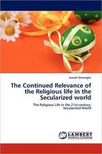 The Continued Relevance of the Religious life in the Secularized world