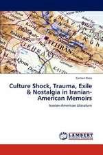 Culture Shock, Trauma, Exile & Nostalgia in Iranian-American Memoirs