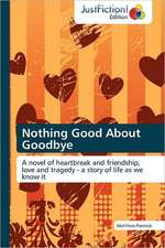 Nothing Good About Goodbye