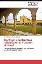Tipologia Constructiva Religiosa En El Yucatan Virreinal:  Morfosintaxis y Prosodia En Accion