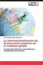 La Internacionalizacion de La Educacion Superior En El Contexto Global:  Un Desafio Colaborativo