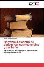 Barranquilla: centro de diálogo del cosmos andino y caribeño