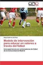 Modelo de Intervencion Para Educar En Valores a Traves del Futbol:  Factores Estrategicos de Exito