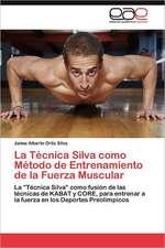 La Tecnica Silva Como Metodo de Entrenamiento de La Fuerza Muscular:  Alternativa En El Bachillerato Cubano.