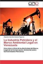 La Industria Petrolera y El Marco Ambiental Legal En Venezuela:  Dossier Introductorio