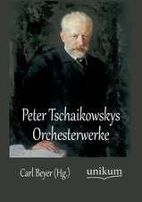 Peter Tschaikowskys Orchesterwerke
