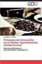 Procesos de Innovacion En El Sector Agroindustrial Costarricense:  Que Hay de Nuevo?