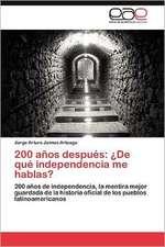 200 Anos Despues:  de Que Independencia Me Hablas?