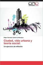 Ciudad, Vida Urbana y Teoria Social:  a la Cultura, Ida y Vuelta
