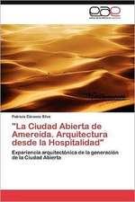 La Ciudad Abierta de Amereida. Arquitectura Desde La Hospitalidad:  Lo Arabe En La Prensa Espanola