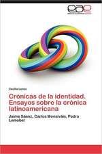 Cronicas de La Identidad. Ensayos Sobre La Cronica Latinoamericana:  Un Ecosistema Antropogenico
