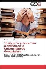 10 Anos de Produccion Cientifica En La Universidad de Guadalajara:  Entre Realidad Historica y Propaganda