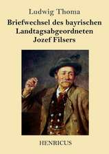 Briefwechsel des bayrischen Landtagsabgeordneten Jozef Filsers