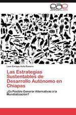Las Estrategias Sustentables de Desarrollo Autonomo En Chiapas:  Un Aula Para La Complejidad