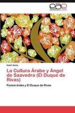 La Cultura Arabe y Angel de Saavedra (El Duque de Rivas)