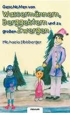 Geschichten Von Wasserm Nnern, Berggeistern Und Zu Gro En Zwergen:  Vollstandige Ausgabe Mit Uber 100 Illustrationen