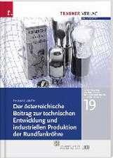 Der österreichische Beitrag zur technischen Entwicklung und industriellen Produktion der Rundfunkröhre