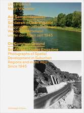 On Common Ground: Schlieren - Upper Engadine. Photographs of Spatial Development in Suburban Regions and in the Alps since 1945