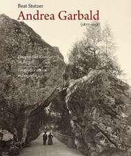 Andrea Garbald 1877-1958: Fotograf und Künstler im Bergell