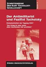 Der Antimilitarist und Pazifist Tucholsky