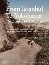 Von Istanbul bis Yokohama. Die Reise der Kamera nach Osten 1839-1900. From Istanbul to Yokohama: The Camera Meets Asia  1839-1900