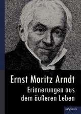 Ernst Moritz Arndt - Erinnerungen Aus Dem U Eren Leben (1908):  Die in Die Fremde Zogen