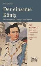 Der Einsame Konig:  Erinnerungen an Ludwig II. Von Bayern