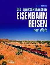 Die spektakulärsten Eisenbahnreisen der Welt