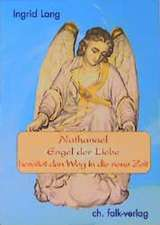 Nathanael, Engel der Liebe, bereitet den Weg in die neue Zeit