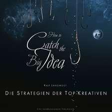 How to catch the Big Idea: Die Strategien der Top–Kreativen