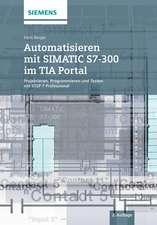 Automatisieren mit SIMATIC S7–300 im TIA Portal: Projektieren, Programmieren und Testen mit STEP 7 Professional