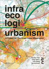Infra Eco Logi Urbanism: A Project for the Great Lakes Megaregion