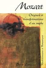 Mozart. Origines Et Transformations D'Un Mythe