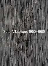 Soto: Vibrations 1950-1960