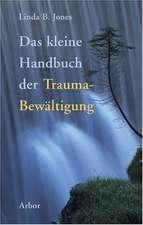 Das kleine Handbuch der Trauma-Bewältigung