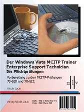 Der Windows Vista MCITP Trainer - Enterprise Support Technician - Die Pflichtprüfungen - Vorbereitung zu den Prüfungen 70-620 und 70-622