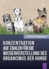 Konzentration Auf Zahlen Fur Die Wiederherstellung Des Organismus Der Hunde (German Edition)