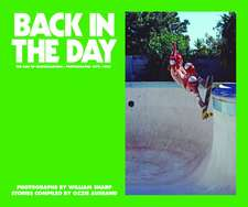 Back In The Day - Mini Edition: The Rise of Skateboarding: Photographs 1975 - 1980