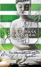 Praxis Zeichnen - Übungsbuch 25: Buddha